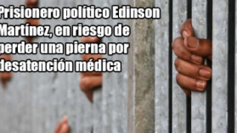 PRISIONERO POLÍTICO EDINSON MARTÍNEZ, EN RIESGO DE PERDER UNA PIERNA POR DESATENCIÓN MÉDICA