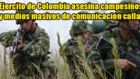 Ejercito de Colombia asesina campesinos y medios masivos de comunicación callan