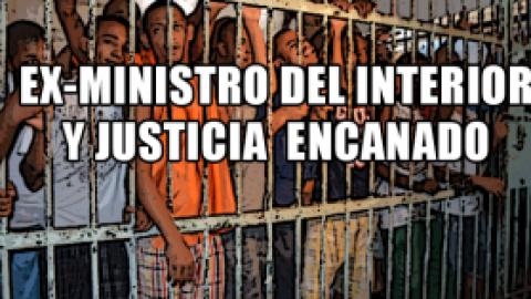 EX-MINISTRO DEL INTERIOR Y JUSTICIA ENCANADO