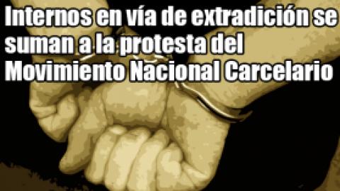 Internos en vía de extradición se suman a la protesta del Movimiento Nacional Carcelario