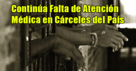 Continúa Falta de Atención Médica en Cárceles del País