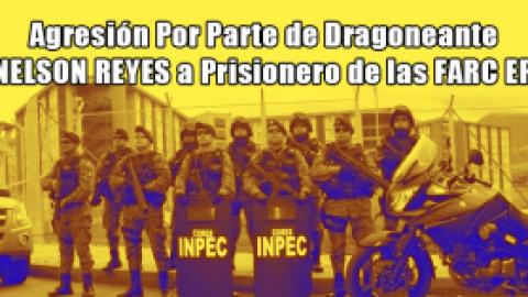 Agresiones y Provocaciones Por Parte de Guardia del INPEC a Prisioneros de Guerra de las FARC EP