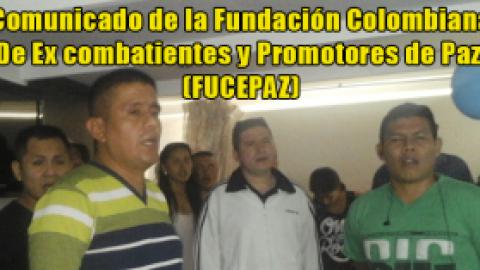 Comunicado de la Fundación Colombiana De Ex combatientes y Promotores de Paz / (FUCEPAZ)