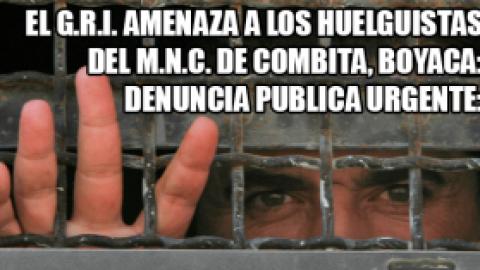 EL G.R.I. AMENAZA A LOS HUELGUISTAS DEL M.N.C. DE COMBITA, BOYACA: DENUNCIA PUBLICA URGENTE: