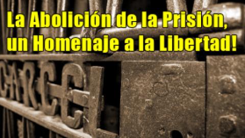 La Abolición de la Prisión, un Homenaje a la Libertad!