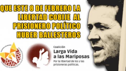 QUE ESTE 8 DE FEBRERO LA LIBERTAD COBIJE AL PRISIONERO POLÍTICO HUBER BALLESTEROS