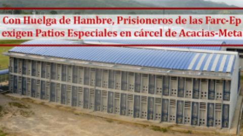 Prisioneros de las Farc-Ep exigen Patios Especiales en cárcel de Acacias-Meta