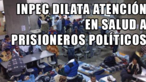 INPEC DILATA ATENCIÓN EN SALUD A PRISIONEROS POLÍTICOS