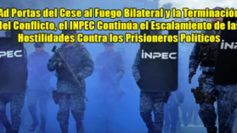 Ad Portas del Cese al Fuego Bilateral y la Terminación del Conflicto, el INPEC Continúa el Escalamiento de las Hostilidades Contra los Prisioneros Políticos