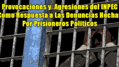 Provocaciones y Agresiones del INPEC Como Respuesta a Las Denuncias Hechas Por Prisioneros Políticos