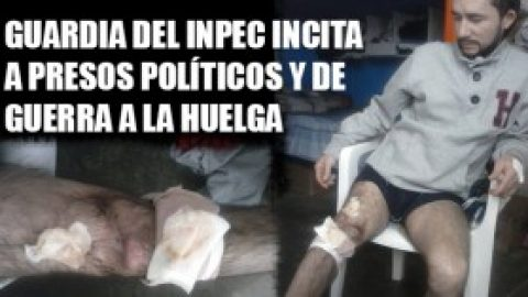 GUARDIA DEL INPEC INCITA A PRESOS POLÍTICOS Y DE GUERRA A LA HUELGA