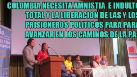 COLOMBIA NECESITA AMNISTIA E INDULTO TOTAL Y LA LIBERACION DE LAS Y LOS PRISIONEROS POLITICOS PARA PARA AVANZAR EN LOS CAMINOS DE LA PAZ