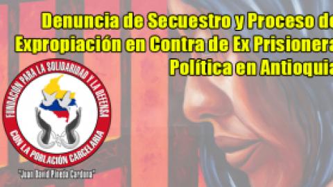 Denuncia de Secuestro y Proceso de Expropiación en Contra de Ex Prisionera Política en Antioquia