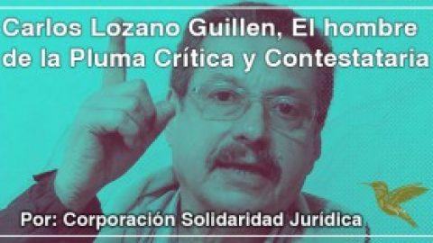 Carlos Lozano Guillen, El hombre de la Pluma Crítica y Contestataria