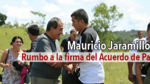 Mauricio Jaramillo, Rumbo a la Firma del Acuerdo de Paz