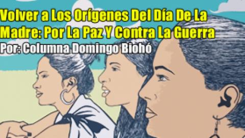 Volver a Los Orígenes Del Día De La Madre: Por La Paz Y Contra La Guerra