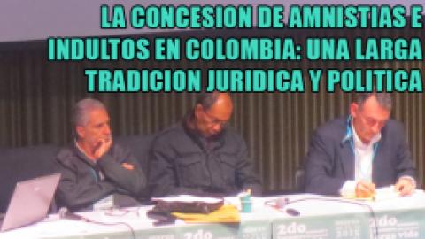 LA CONCESION DE AMNISTIAS E INDULTOS EN COLOMBIA: UNA LARGA TRADICION JURIDICA Y POLITICA