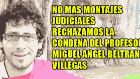 NO MAS MONTAJES JUDICIALES RECHAZAMOS LA CONDENA DEL PROFESOR MIGUEL ANGEL BELTRAN VILLEGAS