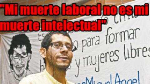 """""""Mi muerte laboral no es mi muerte intelectual"""""""