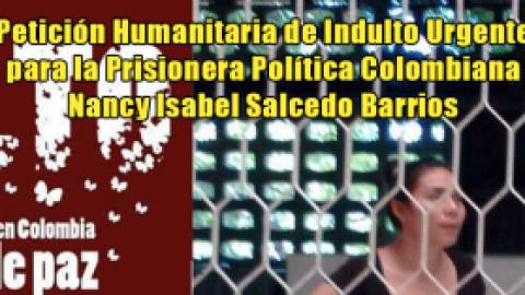 Petición Humanitaria de Indulto Urgente para la Prisionera Política Colombiana Nancy Isabel Salcedo Barrios