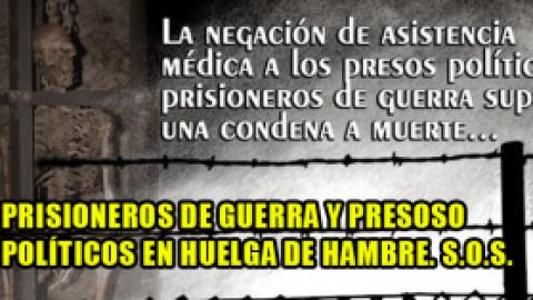 PRISIONEROS DE GUERRA Y PRESOSO POLÍTICOS EN HUELGA DE HAMBRE. S.O.S.