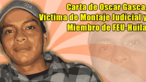Carta de Oscar Gasca, Víctima de Montaje Judicial y Miembro de FEU-Huila