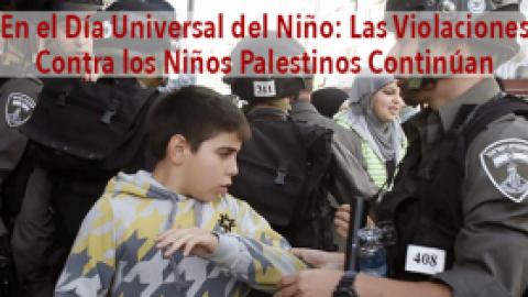 En el Día Universal del Niño: Las Violaciones Contra los Niños Palestinos Continúan