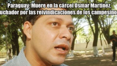 Paraguay: Muere en la cárcel Osmar Martínez, luchador por las reivindicaciones de los campesinos