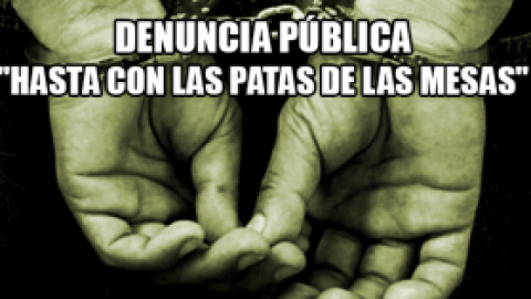 """DENUNCIA PÚBLICA """"HASTA CON LAS PATAS DE LAS MESAS"""""""