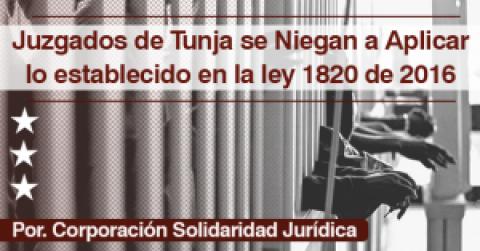 Juzgados de Tunja se Niegan a Aplicar lo establecido en la ley 1820 de 2016
