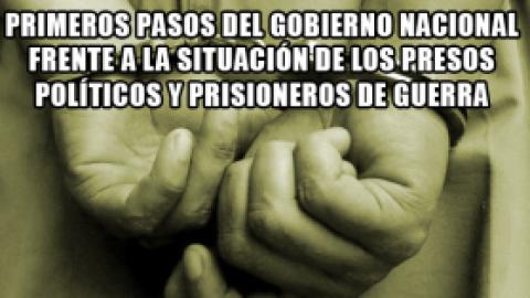 PRIMEROS PASOS DEL GOBIERNO NACIONAL FRENTE A LA SITUACIÓN DE LOS PRESOS POLÍTICOS