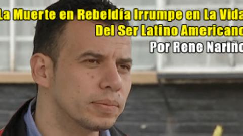 La Muerte en Rebeldía Irrumpe en La Vida Del Ser Latino Americano