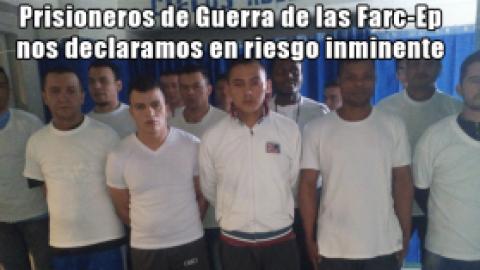 Prisioneros de Guerra de las Farc-Ep nos declaramos en riesgo inminente