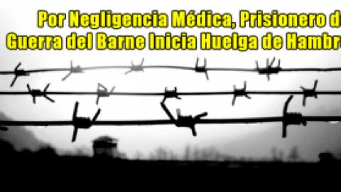 Por Negligencia Médica, Prisionero de Guerra del Barne Inicia Huelga de Hambre