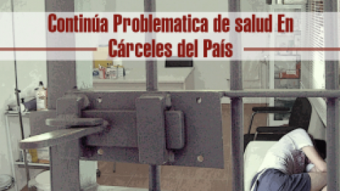 Continúa Problematica de salud En Cárceles del País