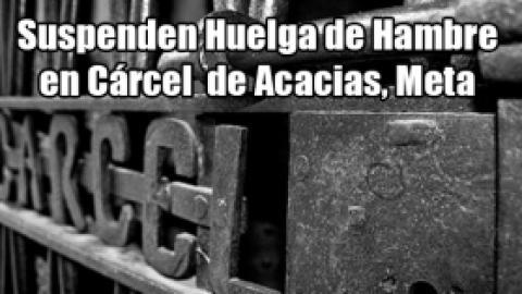Suspenden Huelga de Hambre en Cárcel de Acacias, Meta