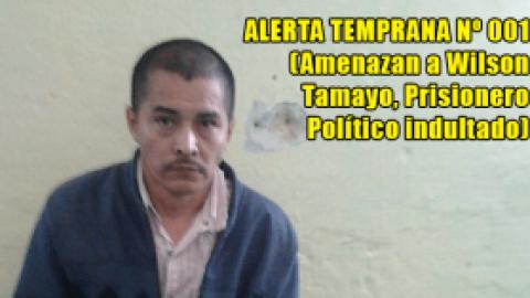 ALERTA TEMPRANA Nº 001 (Amenazan a Wilson Tamayo, Prisionero Político indultado)