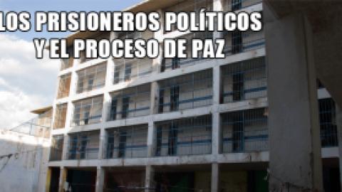 LOS PRISIONEROS POLÍTICOS Y EL PROCESO DE PAZ