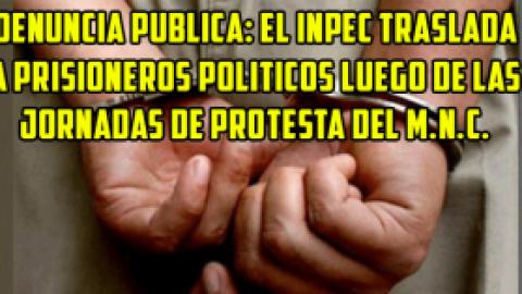 DENUNCIA PUBLICA: EL INPEC TRASLADA A PRISIONEROS POLITICOS LUEGO DE LAS JORNADAS DE PROTESTA DEL M.N.C.