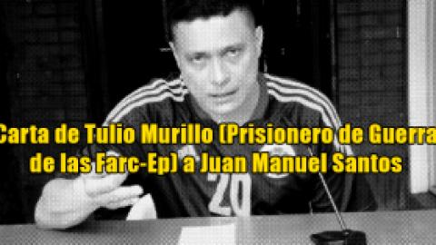 Carta de Tulio Murillo (Prisionero de Guerra) a Juan Manuel Santos