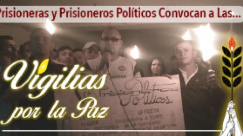 Prisioneras y Prisioneros Políticos Convocan a Las Vigilias por la Paz