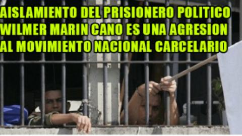AISLAMIENTO DEL PRISIONERO POLITICO WILMER MARIN CANO ES UNA AGRESION AL MOVIMIENTO NACIONAL CARCELARIO