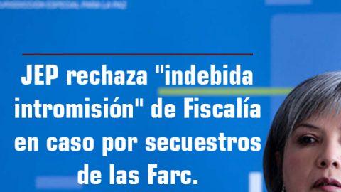 JEP rechaza «indebida intromisión» de Fiscalía en caso por secuestros de las Farc