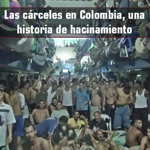 Las cárceles en Colombia, una historia de hacinamiento