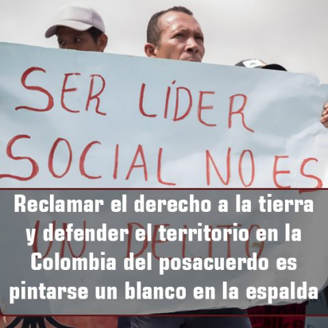 Reclamar el derecho a la tierra y defender el territorio en la Colombia del posacuerdo es pintarse un blanco en la espalda