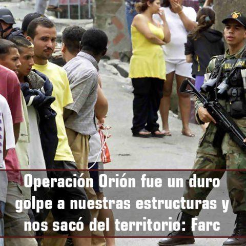 Operación Orión fue un duro golpe a nuestras estructuras y nos sacó del territorio: Farc